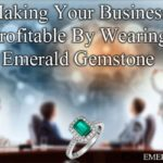 Making Your Business Profitable By Wearing Emerald Gemstone