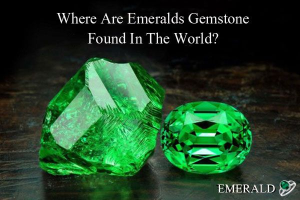 Where Are Emeralds Gemstone Found In The World