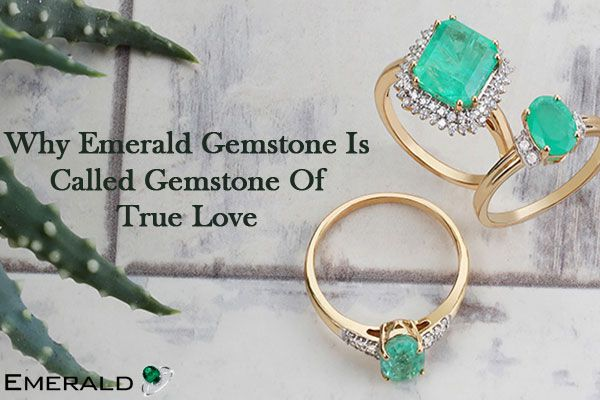 Why Emerald Gemstone Is Called Gemstone Of True Love