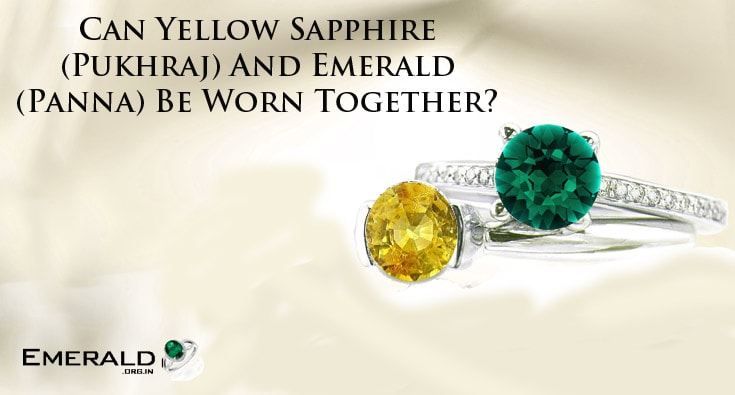 Can Yellow Sapphire (Pukhraj) And Emerald (Panna) Be Worn Together