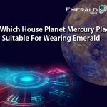 On Which House Planet Mercury is Suitable for Wearing Emerald