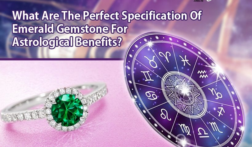 What Are The Perfect Specification Of Emerald Gemstone For Astrological Benefits